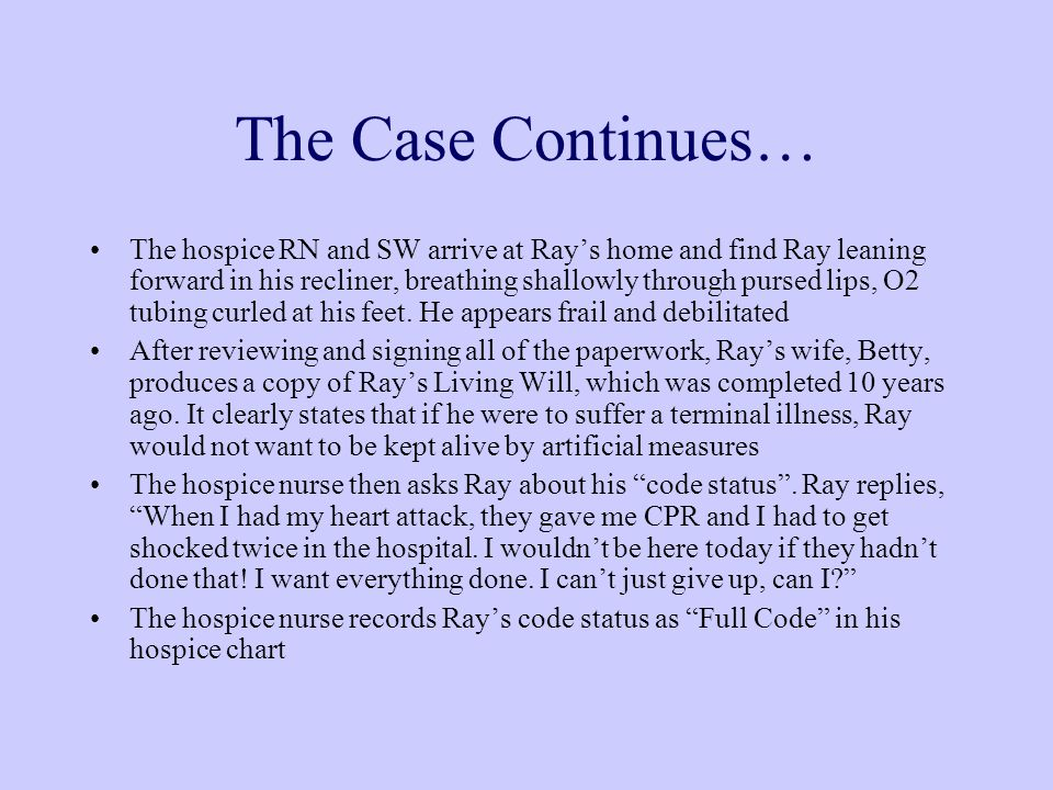 The Case Continues… The hospice RN and SW arrive at Ray's home and find Ray leaning forward in his recliner, breathing shallowly through pursed lips, O2 tubing curled at his feet.