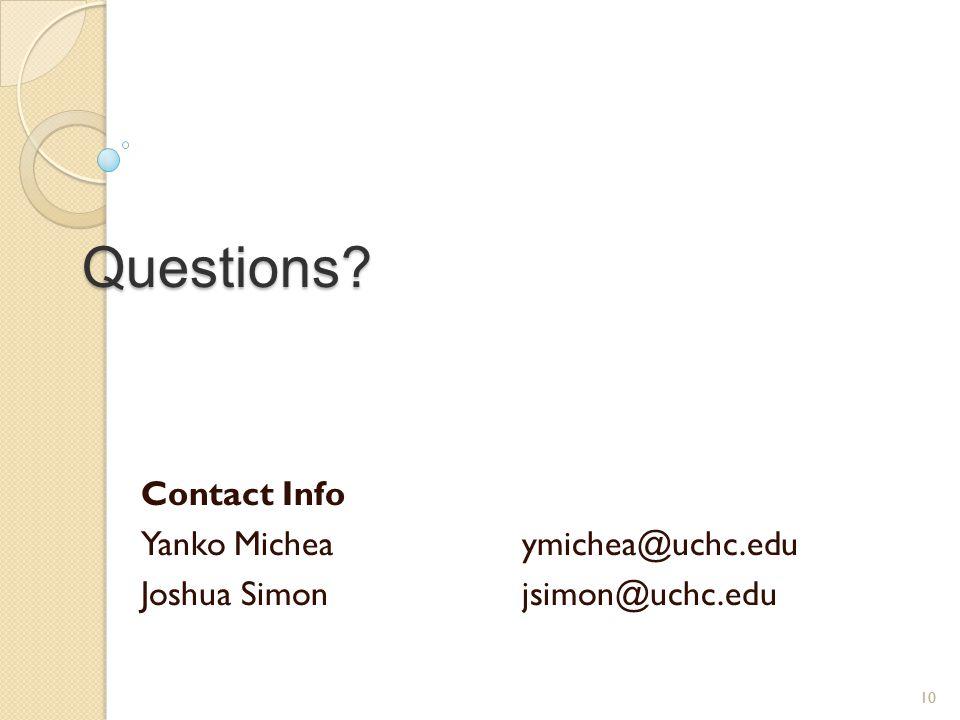Questions? Contact Info Yanko Micheaymichea@uchc.edu Joshua Simonjsimon@uchc.edu 10