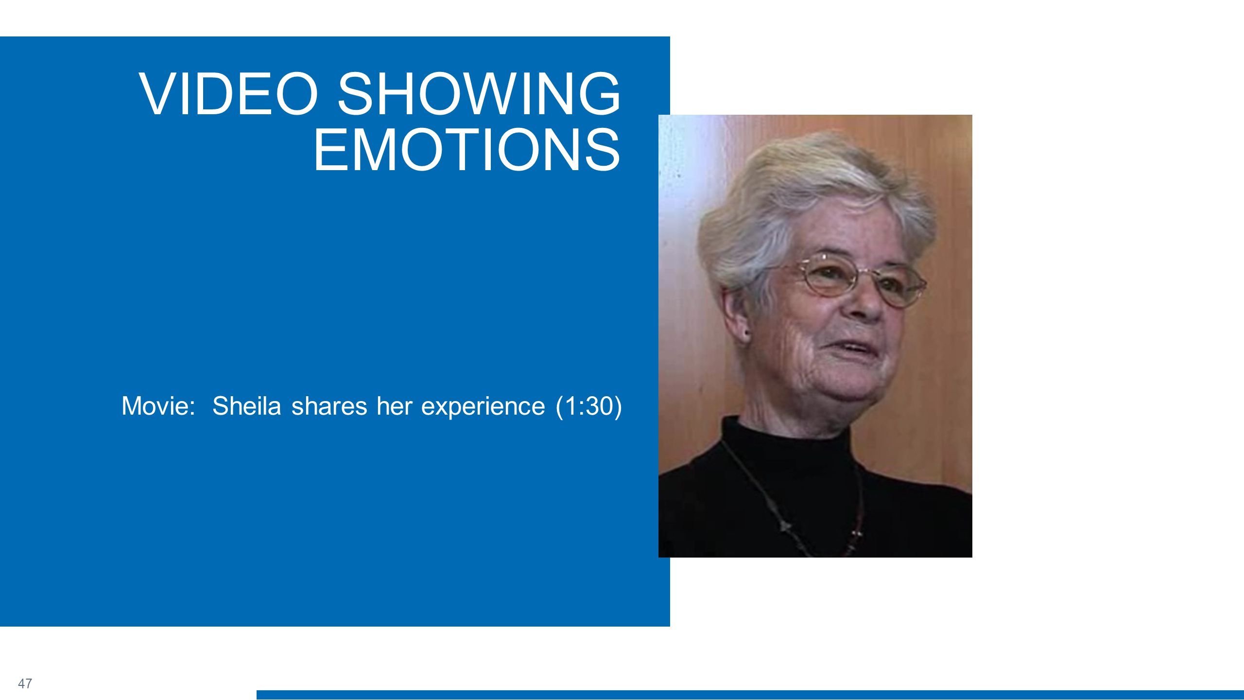 47 VIDEO SHOWING EMOTIONS Movie: Sheila shares her experience (1:30)