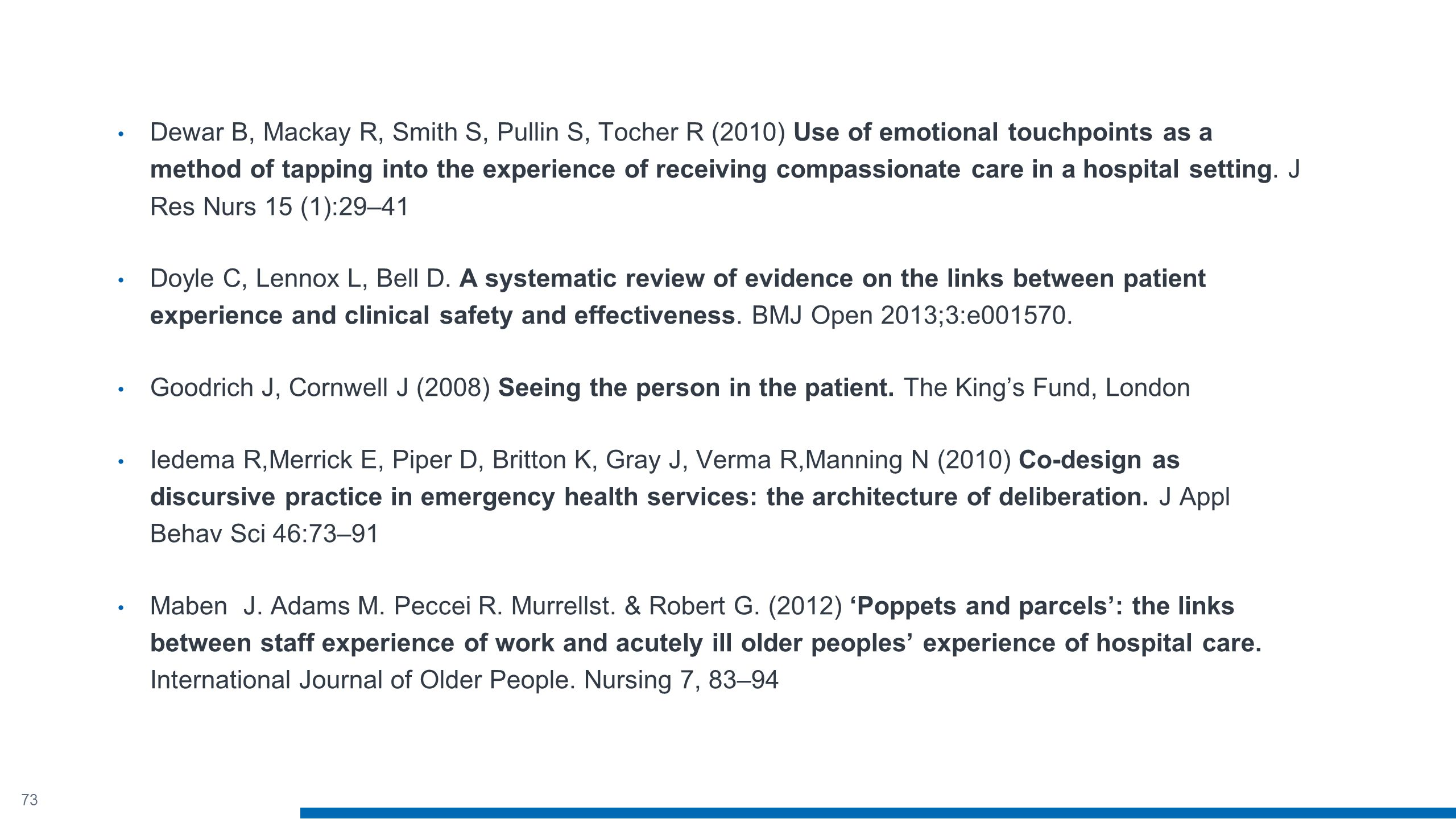 73 Dewar B, Mackay R, Smith S, Pullin S, Tocher R (2010) Use of emotional touchpoints as a method of tapping into the experience of receiving compassionate care in a hospital setting.