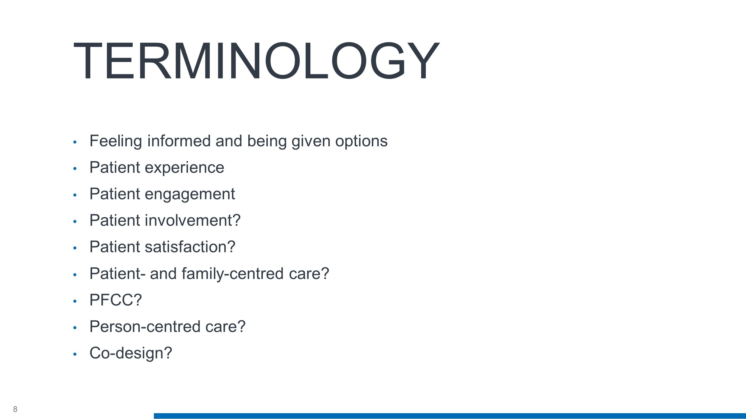 8 TERMINOLOGY Feeling informed and being given options Patient experience Patient engagement Patient involvement.