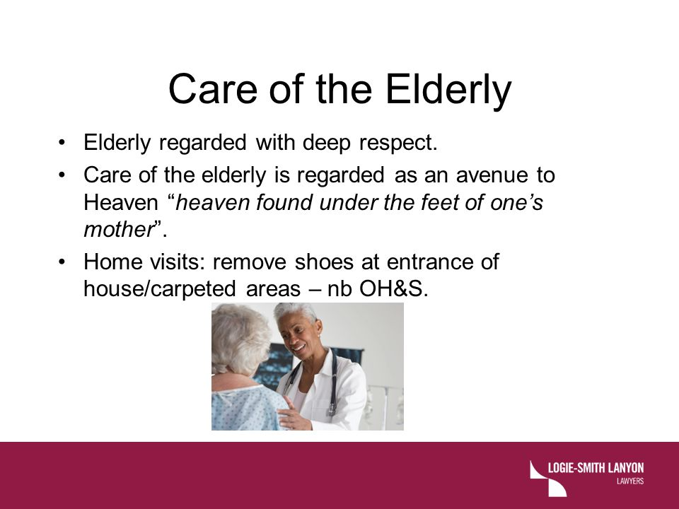 Care of the Elderly Elderly regarded with deep respect.