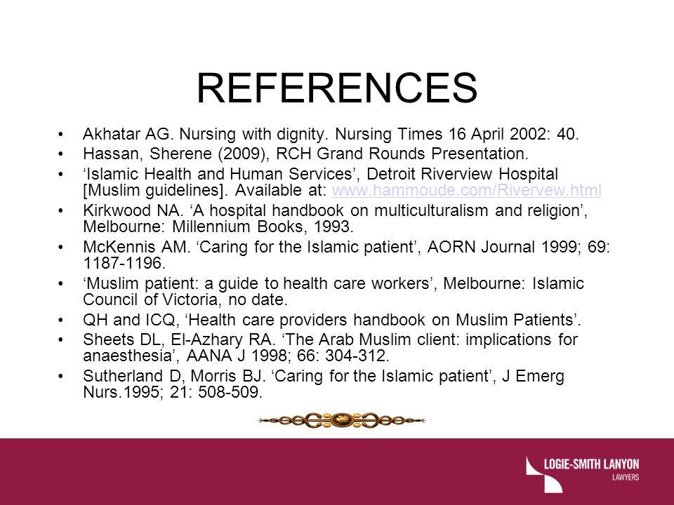 REFERENCES Akhatar AG.Nursing with dignity. Nursing Times 16 April 2002: 40.