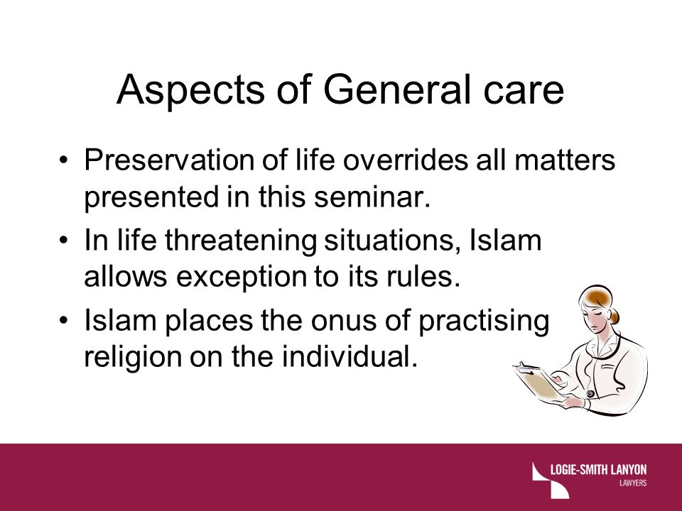 Aspects of General care Preservation of life overrides all matters presented in this seminar.