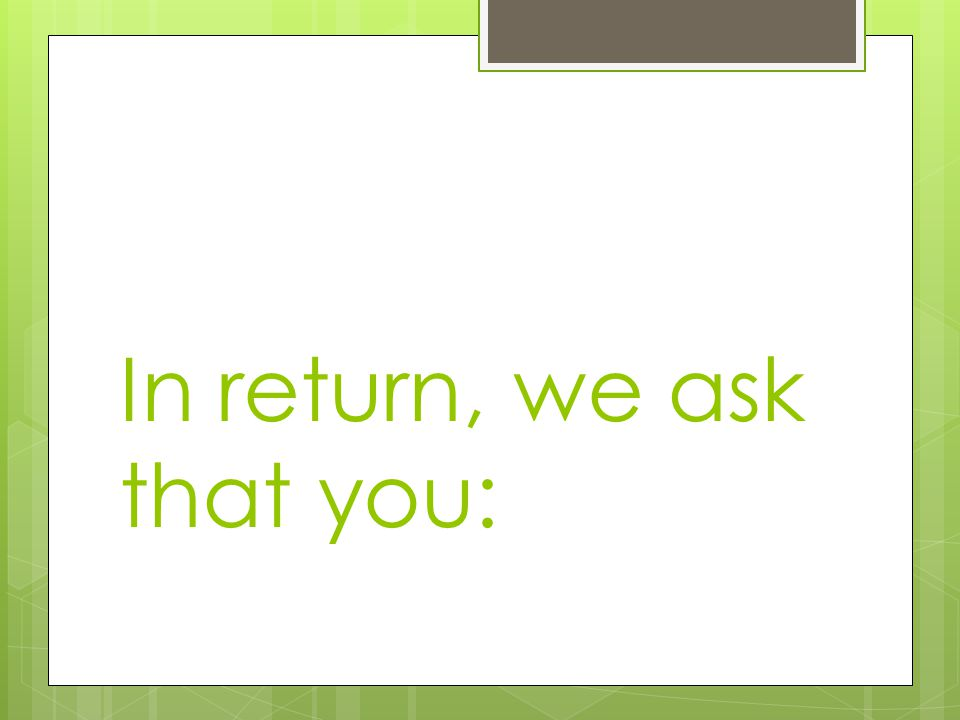 In return, we ask that you: