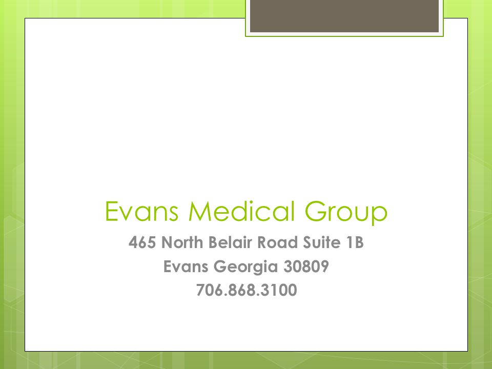 Evans Medical Group 465 North Belair Road Suite 1B Evans Georgia 30809 706.868.3100