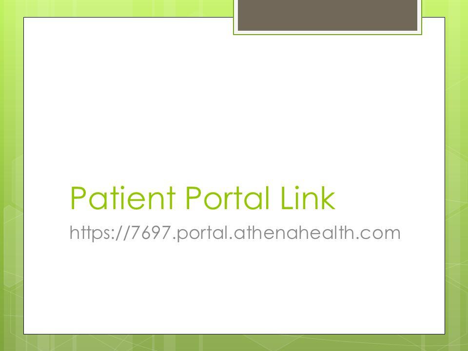 Patient Portal Link https://7697.portal.athenahealth.com