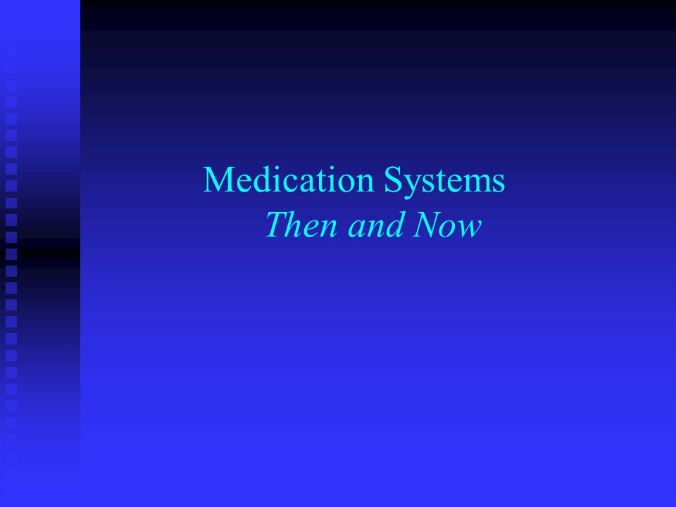 Medication Systems Then and Now