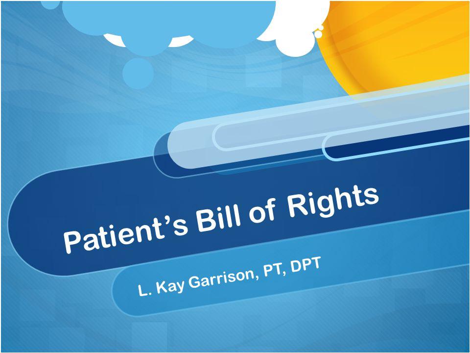 Patient's Bill of Rights L. Kay Garrison, PT, DPT