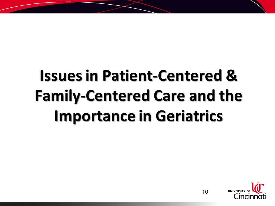 Issues in Patient-Centered & Family-Centered Care and the Importance in Geriatrics 10