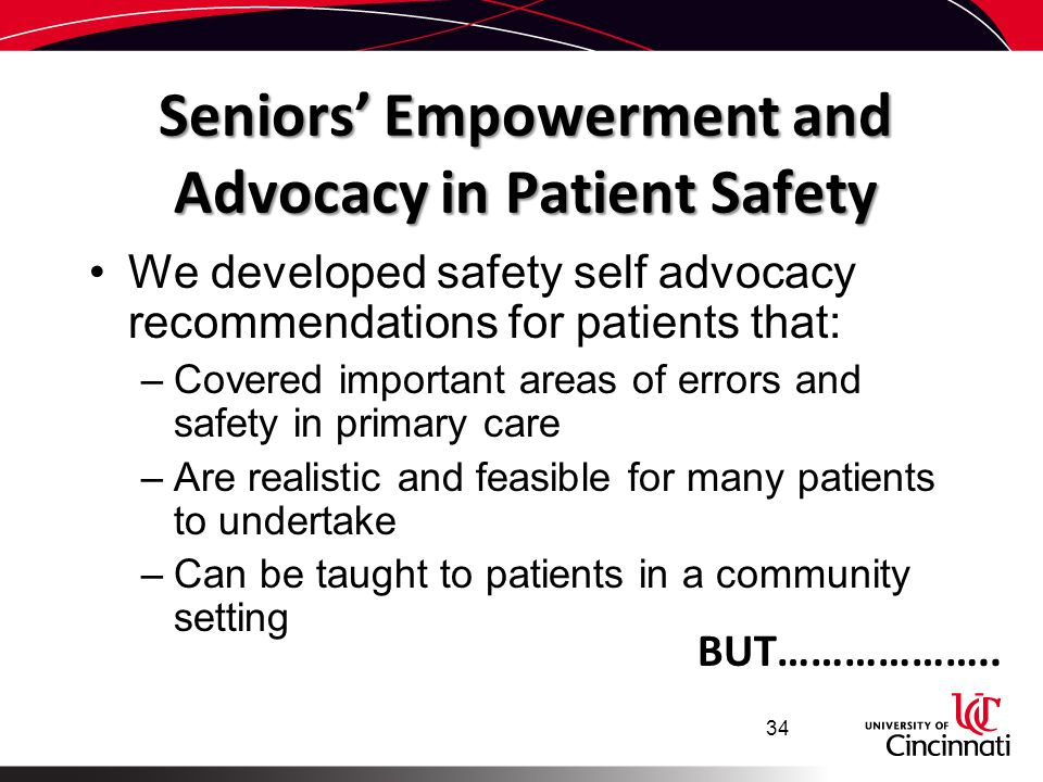 Seniors' Empowerment and Advocacy in Patient Safety We developed safety self advocacy recommendations for patients that: –Covered important areas of e