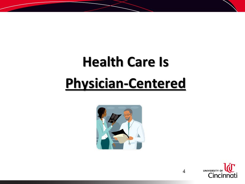 Health Care Is Physician-Centered 4
