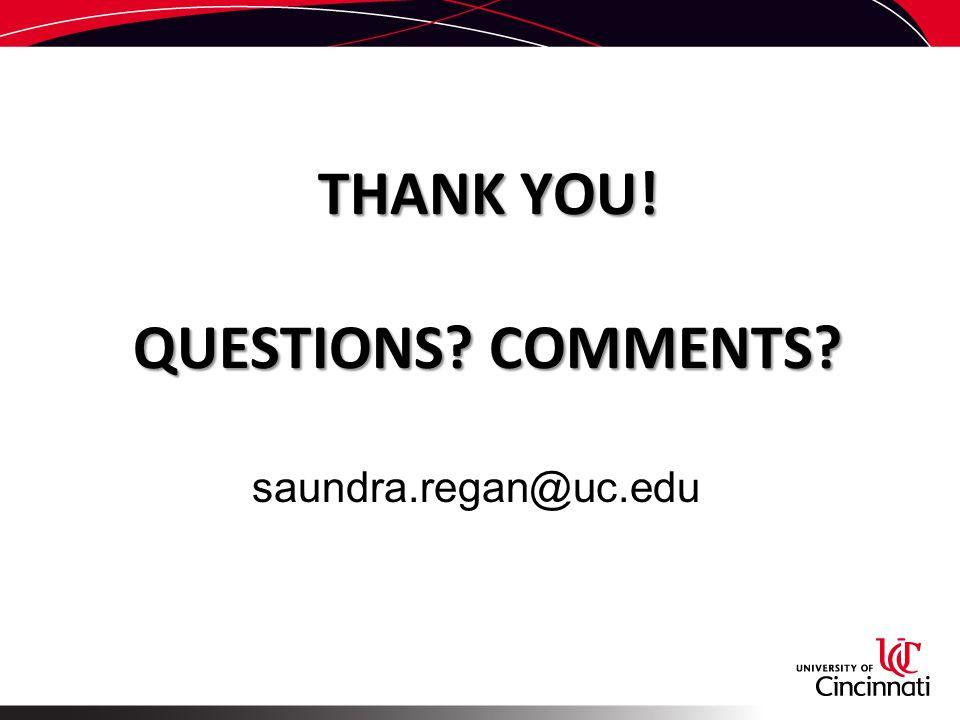 THANK YOU! QUESTIONS? COMMENTS? saundra.regan@uc.edu