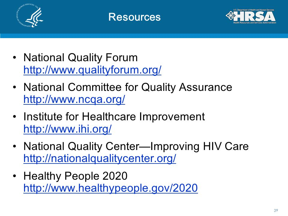 Resources National Quality Forum http://www.qualityforum.org/ http://www.qualityforum.org/ National Committee for Quality Assurance http://www.ncqa.or