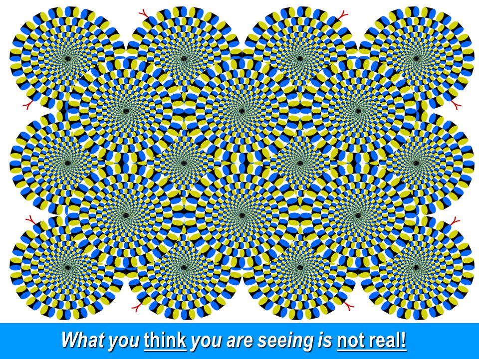 What you think you are seeing is not real!
