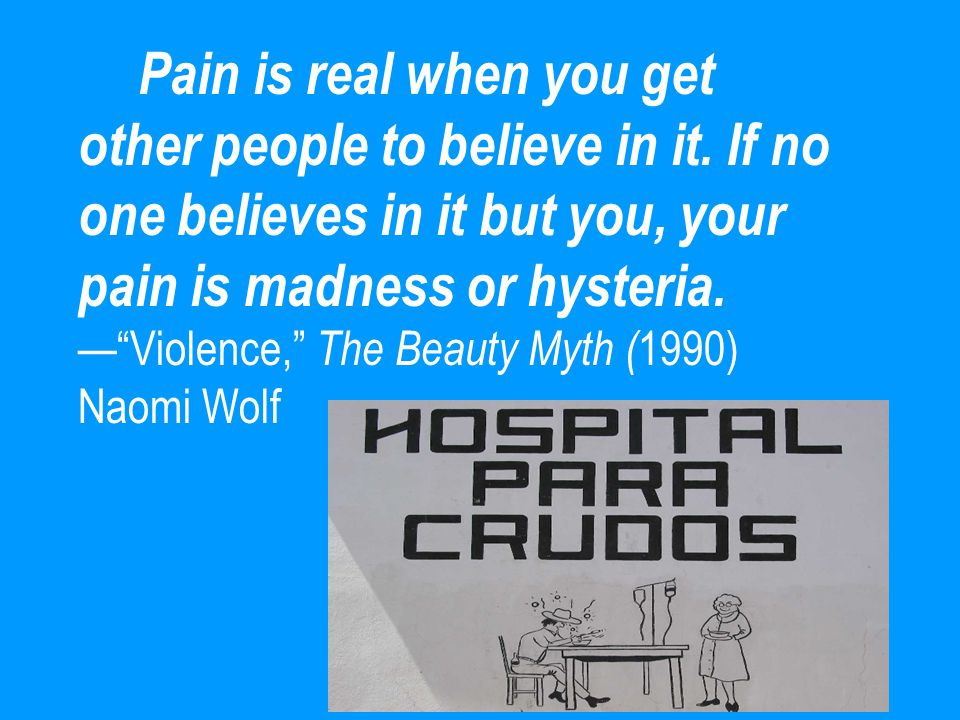 """Pain is real when you get other people to believe in it. If no one believes in it but you, your pain is madness or hysteria. —""""Violence,"""" The Beauty M"""
