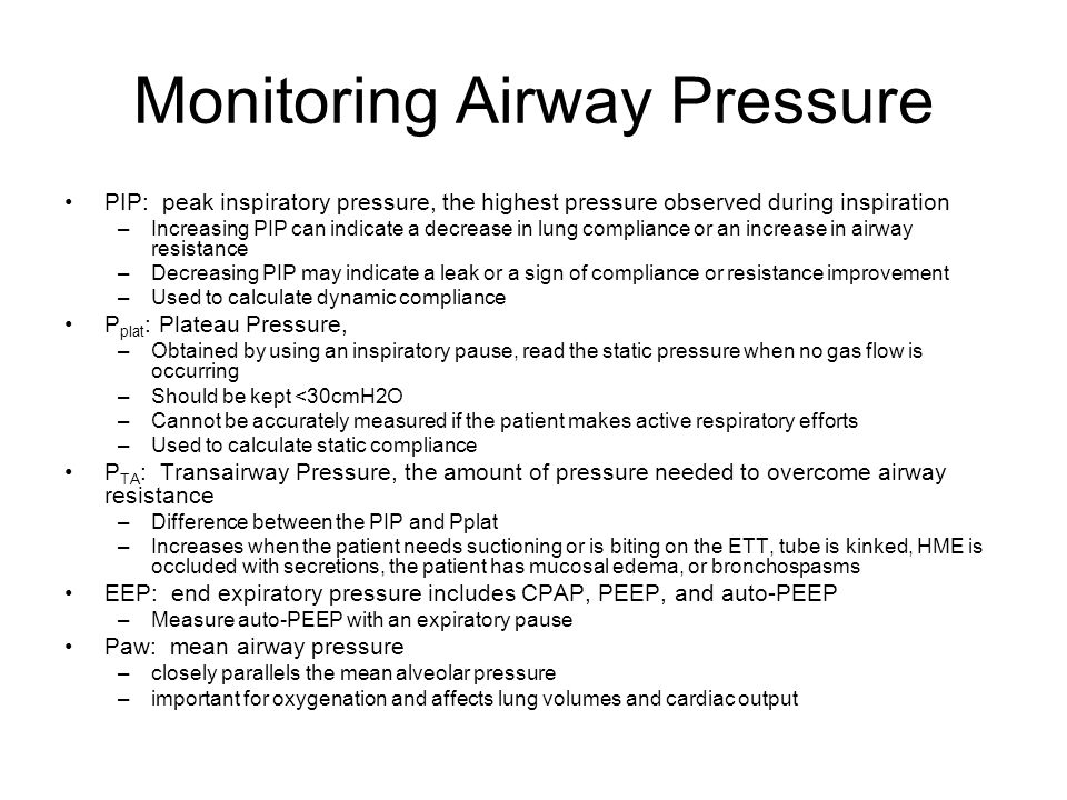 Monitoring Airway Pressure PIP: peak inspiratory pressure, the highest pressure observed during inspiration –Increasing PIP can indicate a decrease in