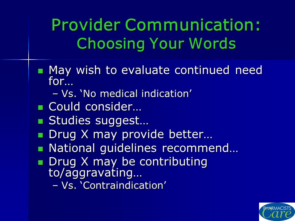 Provider Communication: Choosing Your Words May wish to evaluate continued need for… May wish to evaluate continued need for… –Vs.