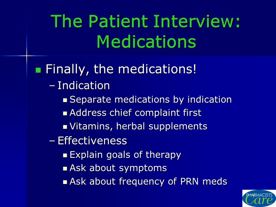The Patient Interview: Medications Finally, the medications.