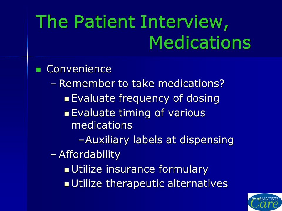 The Patient Interview, Medications Convenience Convenience –Remember to take medications.