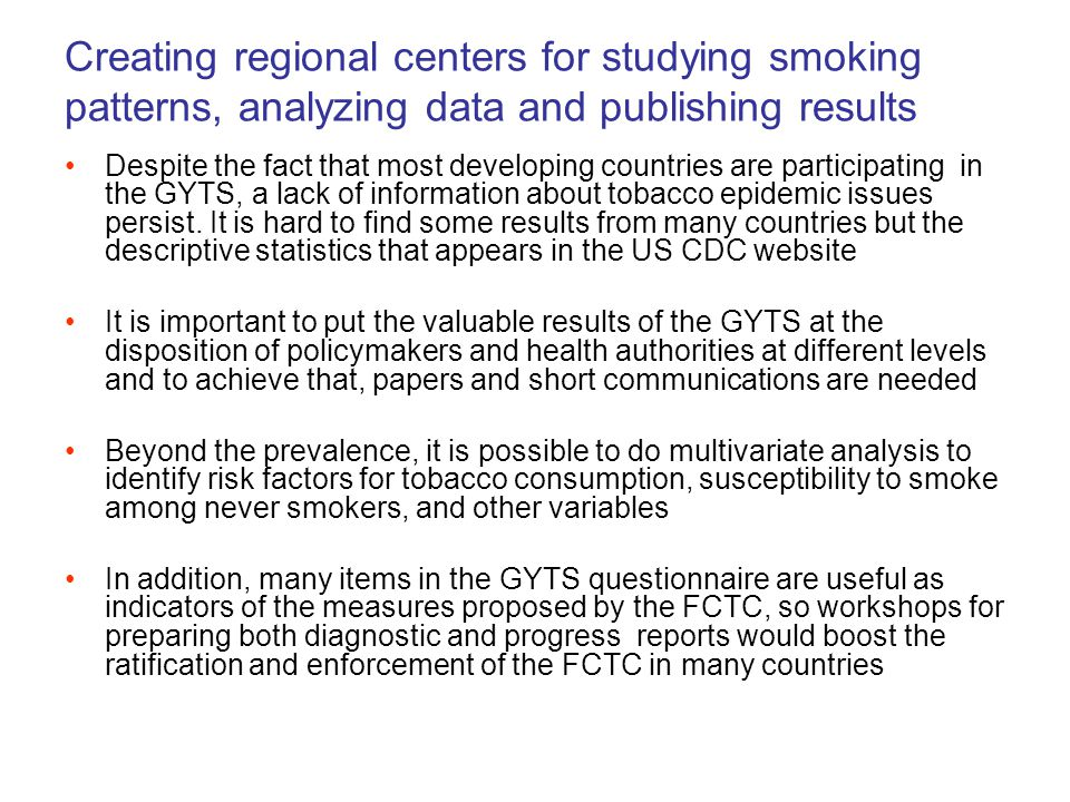 Despite the fact that most developing countries are participating in the GYTS, a lack of information about tobacco epidemic issues persist. It is hard