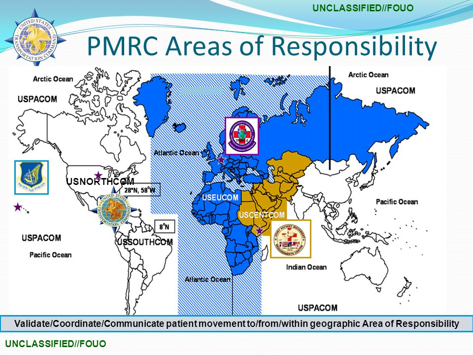 PMRC Areas of Responsibility USNORTHCOM Validate/Coordinate/Communicate patient movement to/from/within geographic Area of Responsibility
