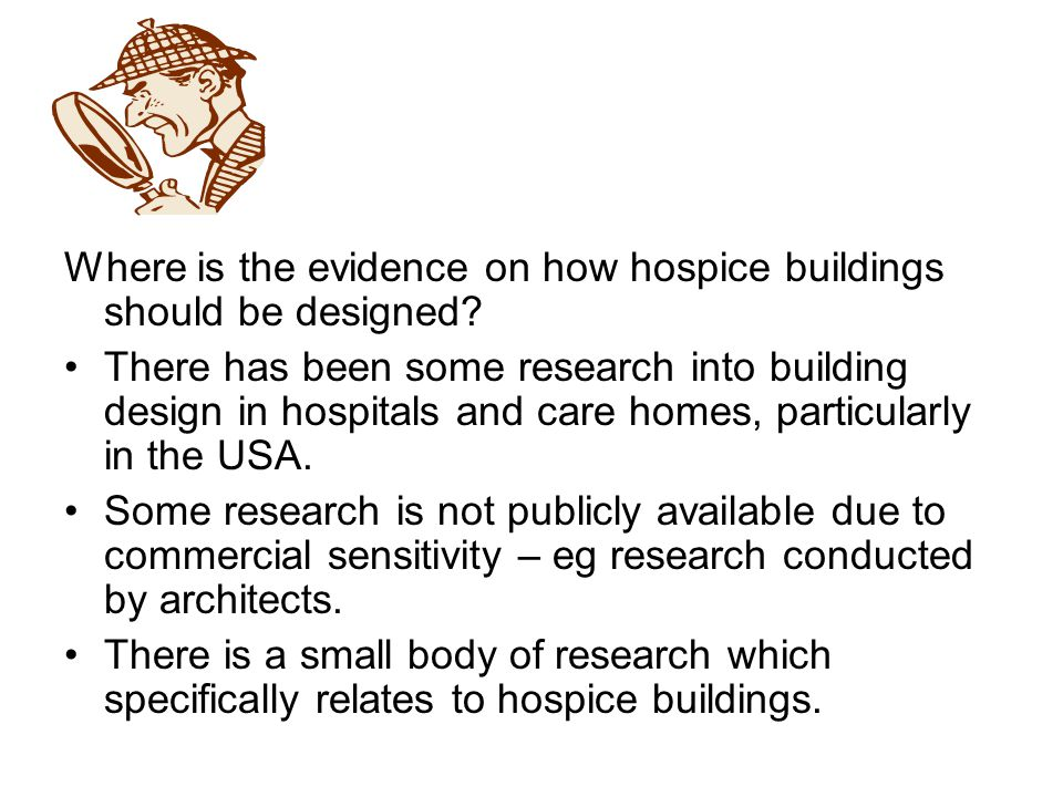 Where is the evidence on how hospice buildings should be designed.