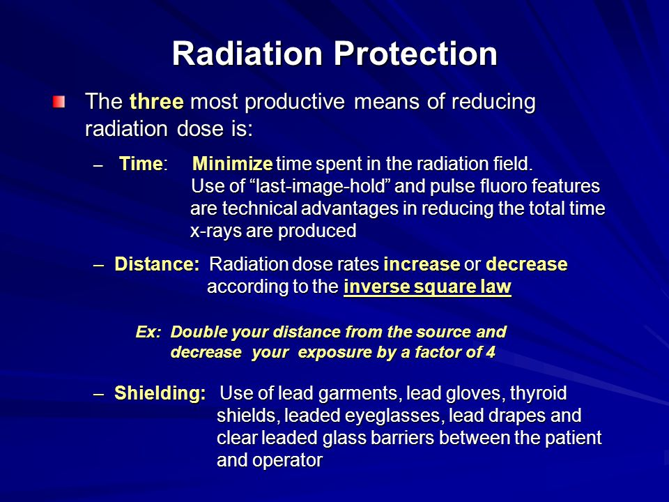 """Radiation Protection The three most productive means of reducing radiation dose is: – Time: Minimize time spent in the radiation field. Use of """"last-i"""