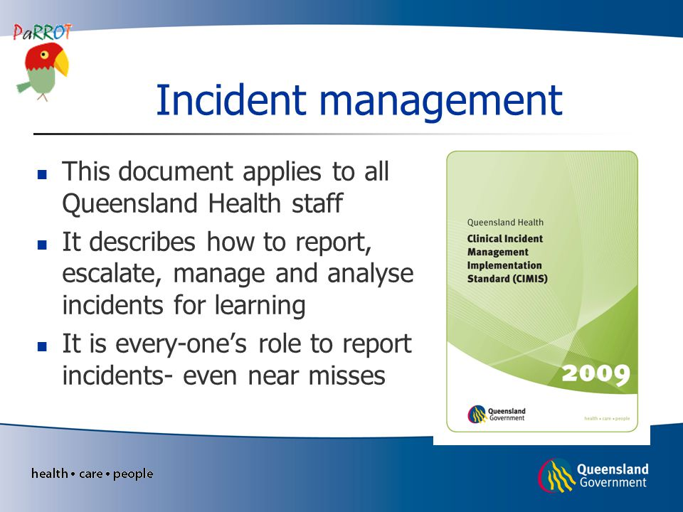 Reporting a clinical incident Every health organisation will have a system for reporting clinical incidents All incidents including near misses need to be reported Familiarise yourself with the systems in your organisation