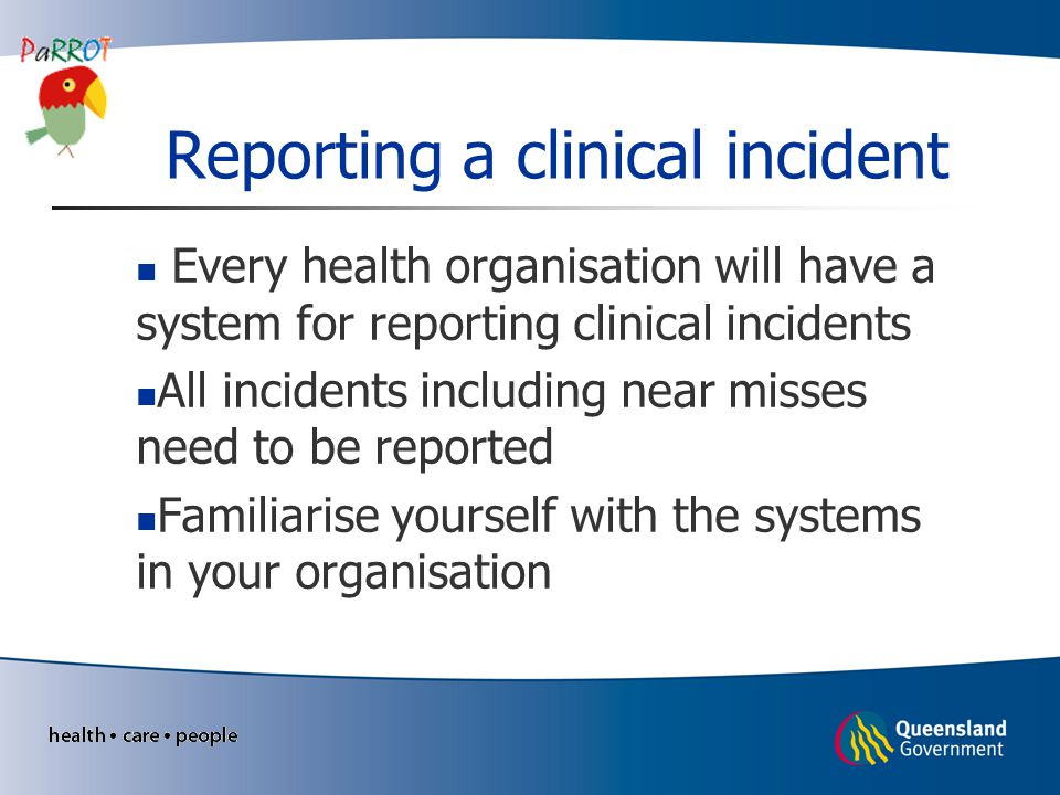 Reporting a clinical incident Every computer in Queensland Health has a symbol on the desktop- clicking will take you to PRIME-Clinical Incident reporting database