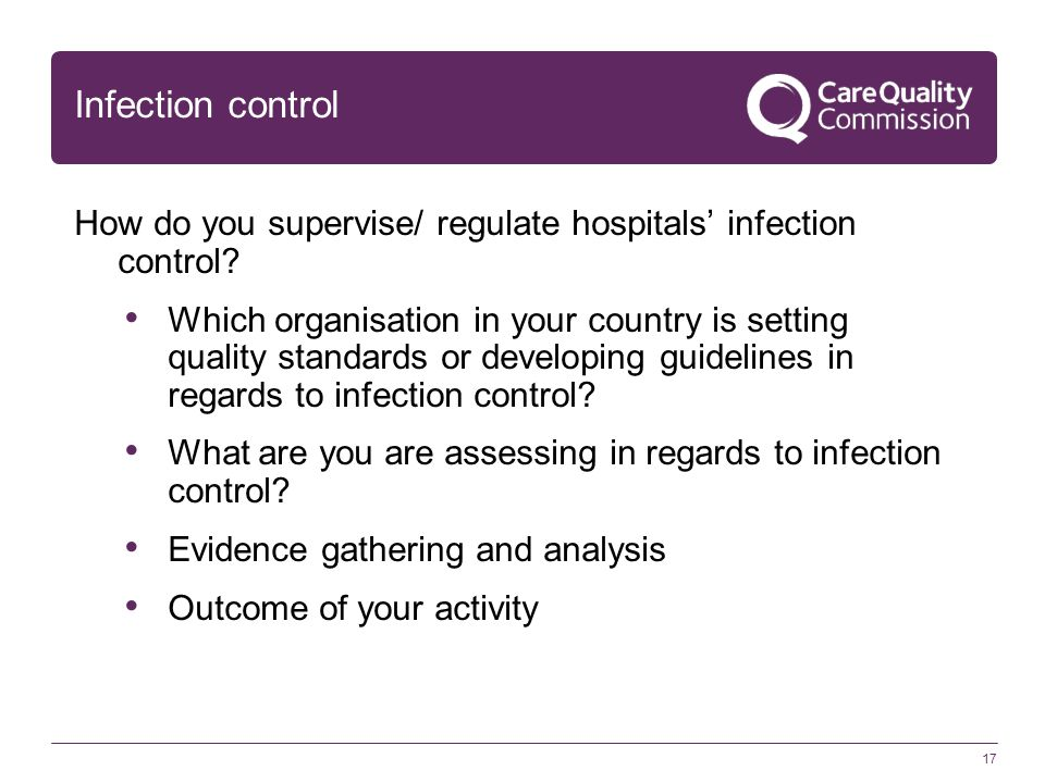 17 Infection control How do you supervise/ regulate hospitals' infection control? Which organisation in your country is setting quality standards or d