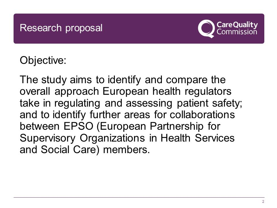 2 Research proposal Objective: The study aims to identify and compare the overall approach European health regulators take in regulating and assessing