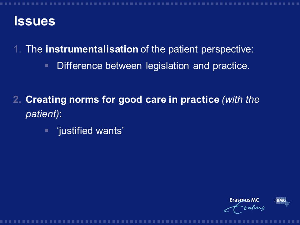 Issues 1.The instrumentalisation of the patient perspective:  Difference between legislation and practice.