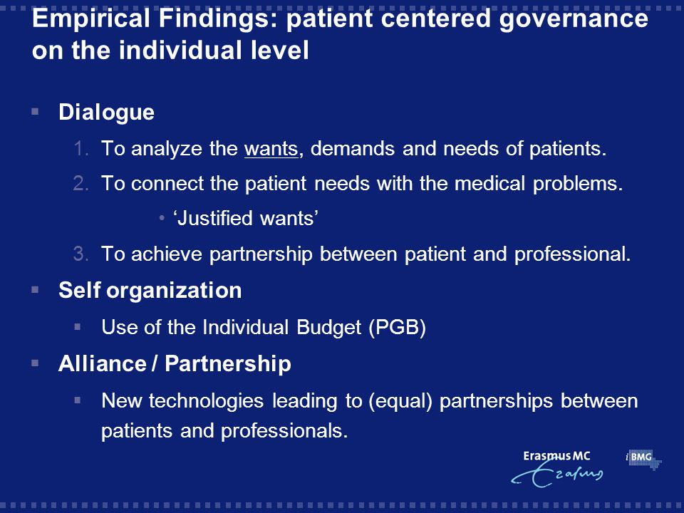 Empirical Findings: patient centered governance on the individual level  Dialogue 1.To analyze the wants, demands and needs of patients.
