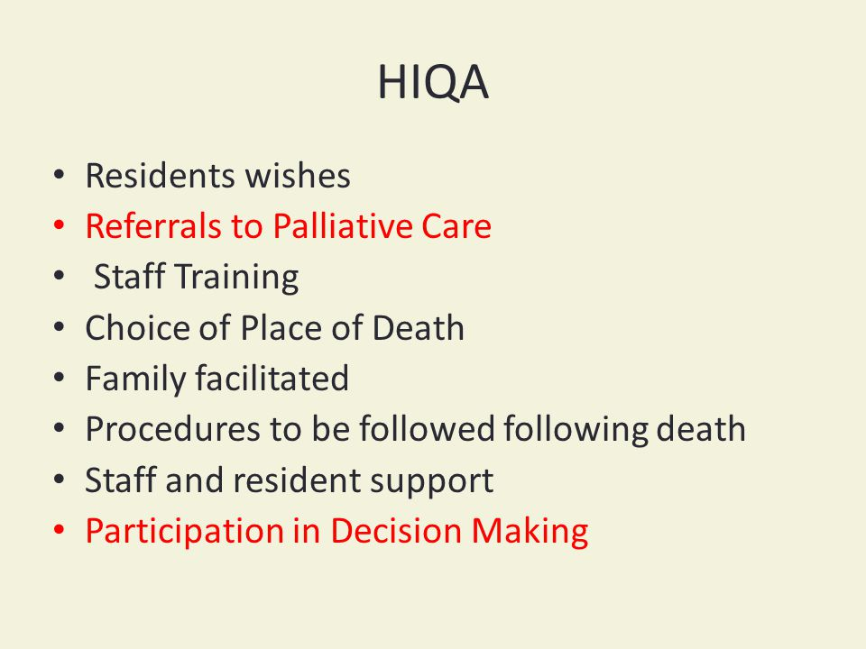 HIQA Residents wishes Referrals to Palliative Care Staff Training Choice of Place of Death Family facilitated Procedures to be followed following death Staff and resident support Participation in Decision Making