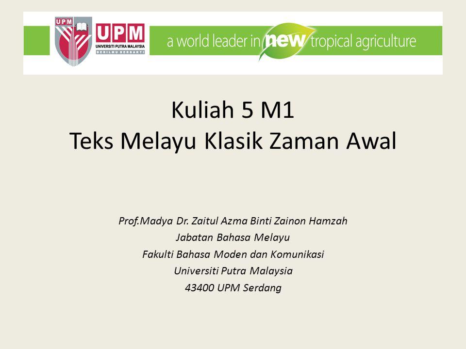 Kuliah 5 M1 Teks Melayu Klasik Zaman Awal Prof.Madya Dr. Zaitul Azma Binti Zainon Hamzah Jabatan Bahasa Melayu Fakulti Bahasa Moden dan Komunikasi Uni