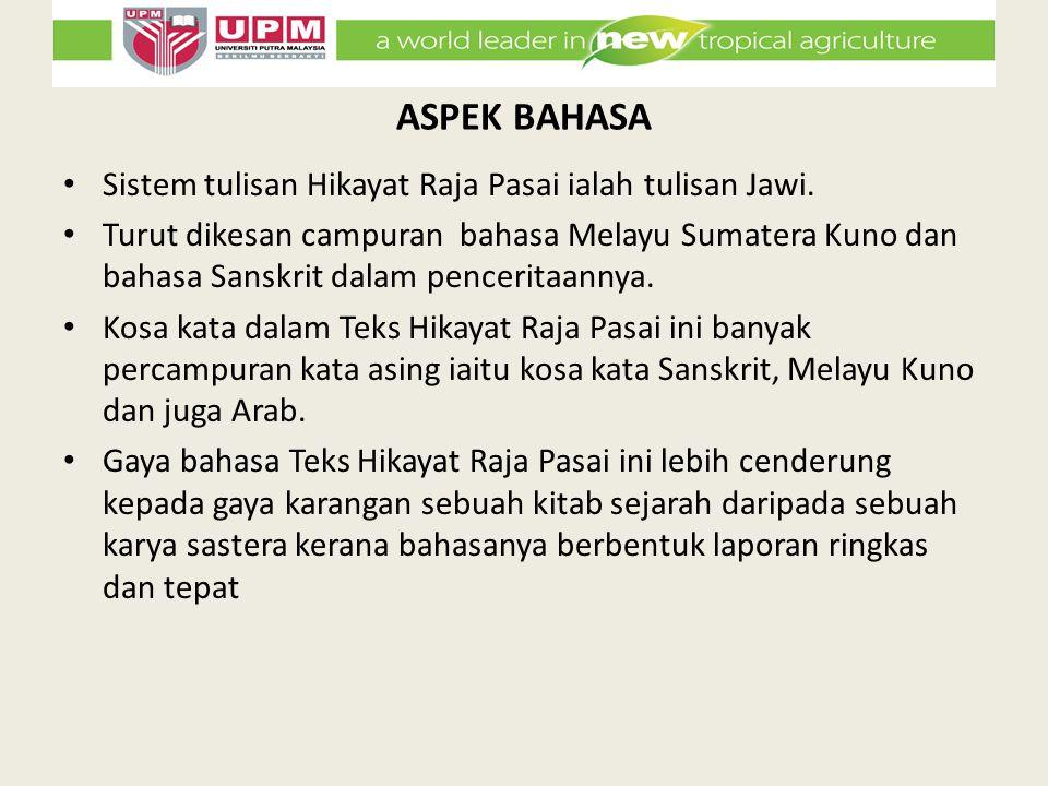 ASPEK BAHASA Sistem tulisan Hikayat Raja Pasai ialah tulisan Jawi. Turut dikesan campuran bahasa Melayu Sumatera Kuno dan bahasa Sanskrit dalam pencer