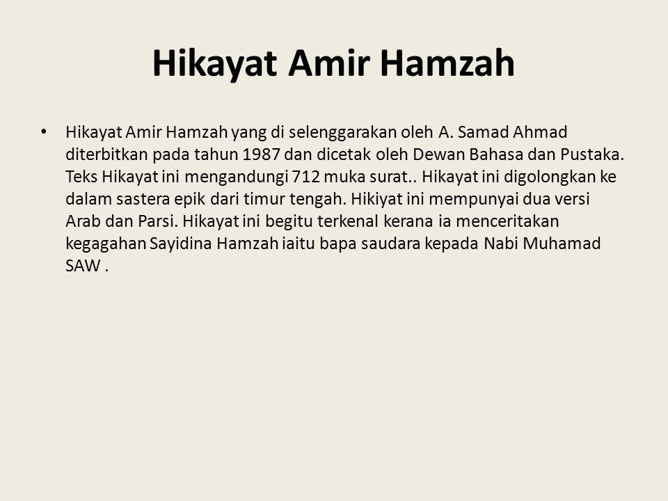 Hikayat Amir Hamzah Hikayat Amir Hamzah yang di selenggarakan oleh A. Samad Ahmad diterbitkan pada tahun 1987 dan dicetak oleh Dewan Bahasa dan Pustak