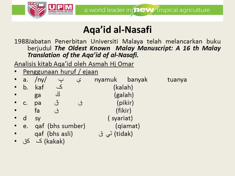 Aqa'id al-Nasafi 1988Jabatan Penerbitan Universiti Malaya telah melancarkan buku berjudul The Oldest Known Malay Manuscript: A 16 th Malay Translation of the Aqa'id of al-Nasafi.