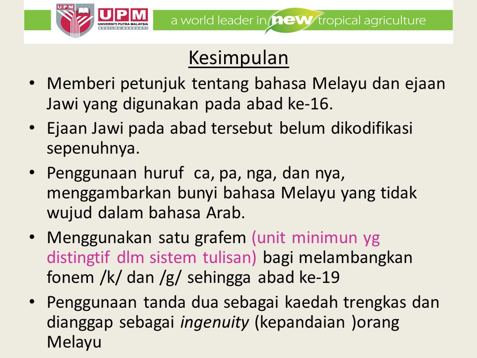Kesimpulan Memberi petunjuk tentang bahasa Melayu dan ejaan Jawi yang digunakan pada abad ke-16. Ejaan Jawi pada abad tersebut belum dikodifikasi sepe