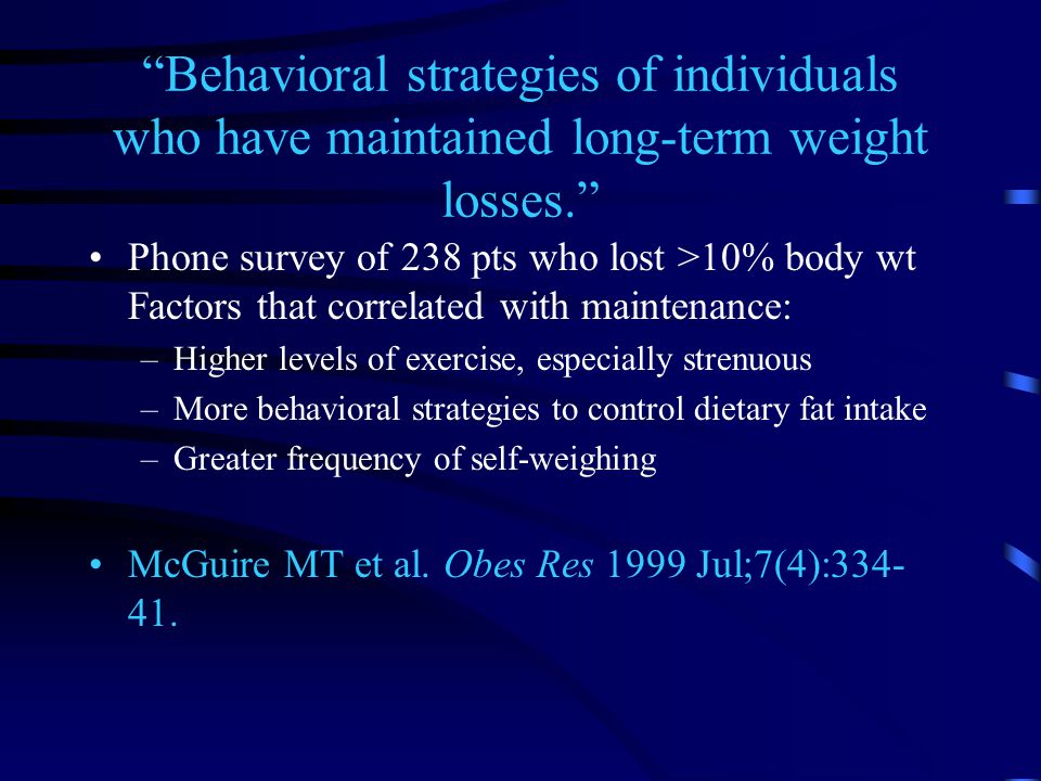 """Behavioral strategies of individuals who have maintained long-term weight losses."" Phone survey of 238 pts who lost >10% body wt Factors that correla"