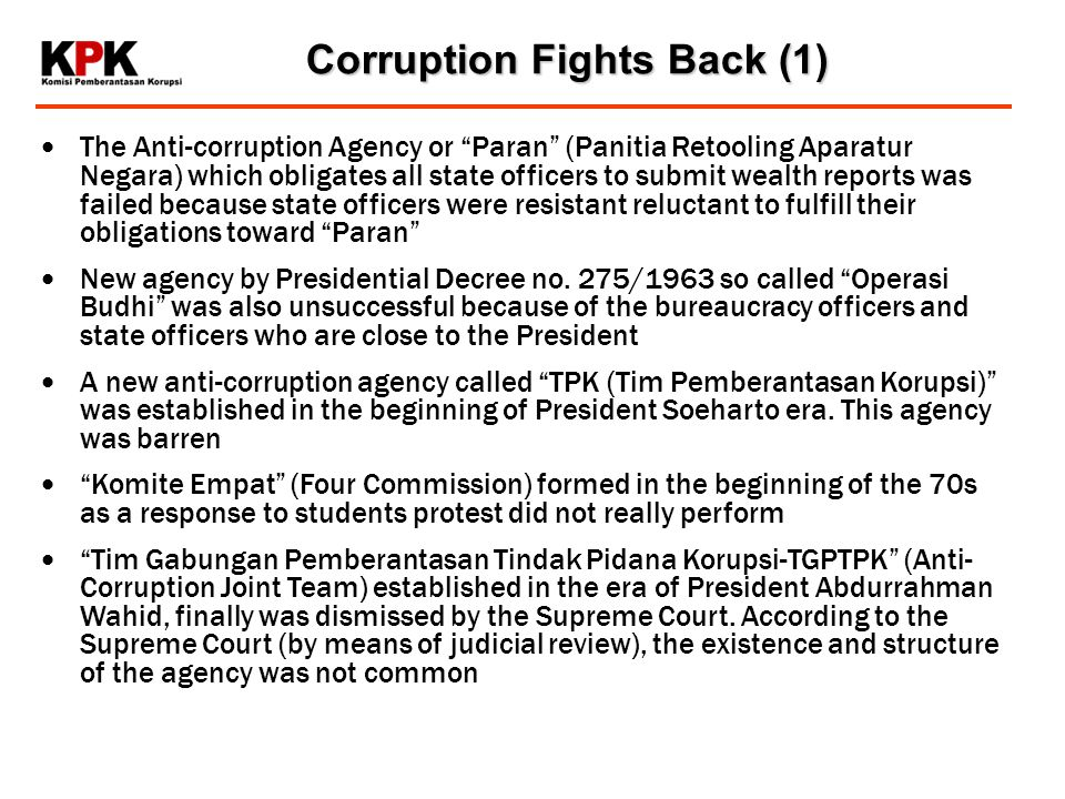 Corruption Fights Back (1) The Anti-corruption Agency or Paran (Panitia Retooling Aparatur Negara) which obligates all state officers to submit wealth reports was failed because state officers were resistant reluctant to fulfill their obligations toward Paran New agency by Presidential Decree no.