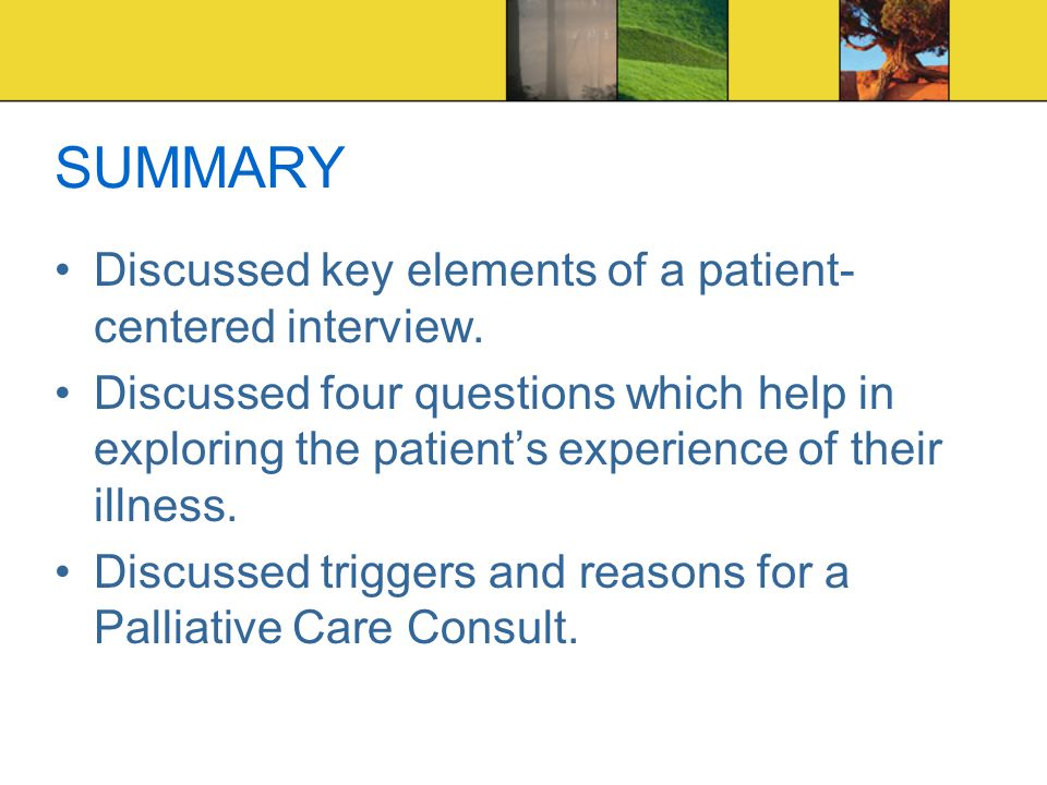SUMMARY Discussed key elements of a patient- centered interview.