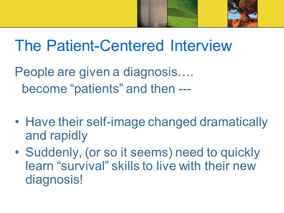 The Patient-Centered Interview People are given a diagnosis….