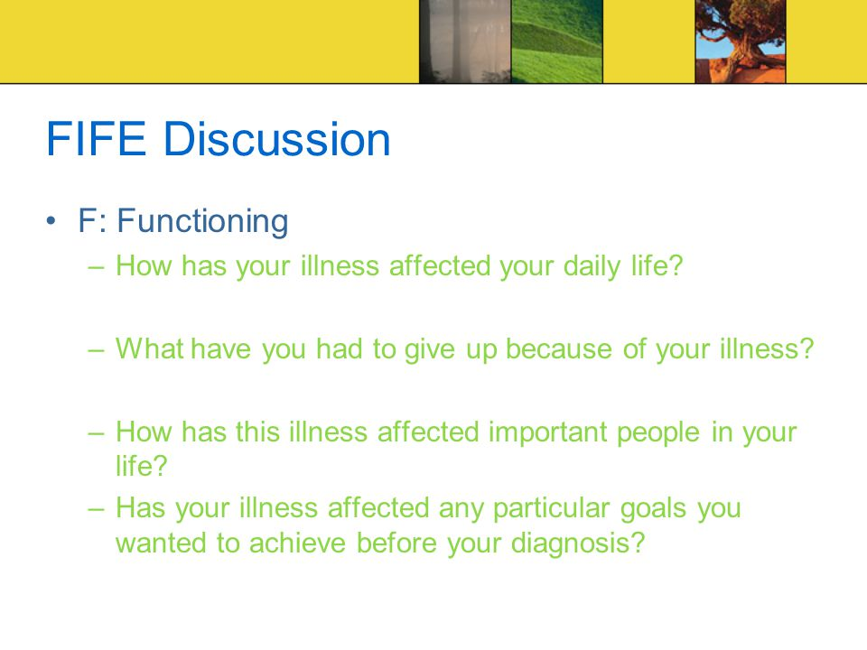 FIFE Discussion F: Functioning –How has your illness affected your daily life.