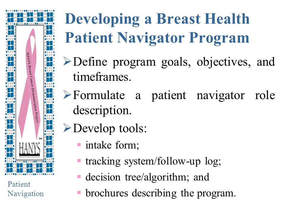 Patient Navigation Developing a Breast Health Patient Navigator Program  Define program goals, objectives, and timeframes.