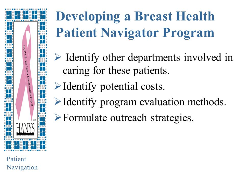 Patient Navigation Developing a Breast Health Patient Navigator Program  Identify other departments involved in caring for these patients.