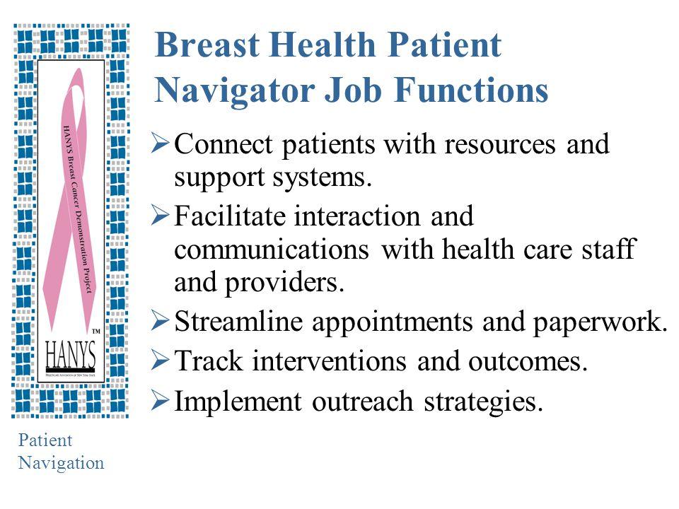 Patient Navigation Functions Patient Navigators Do NOT Perform  Physical assessment, diagnosis, or treatment.