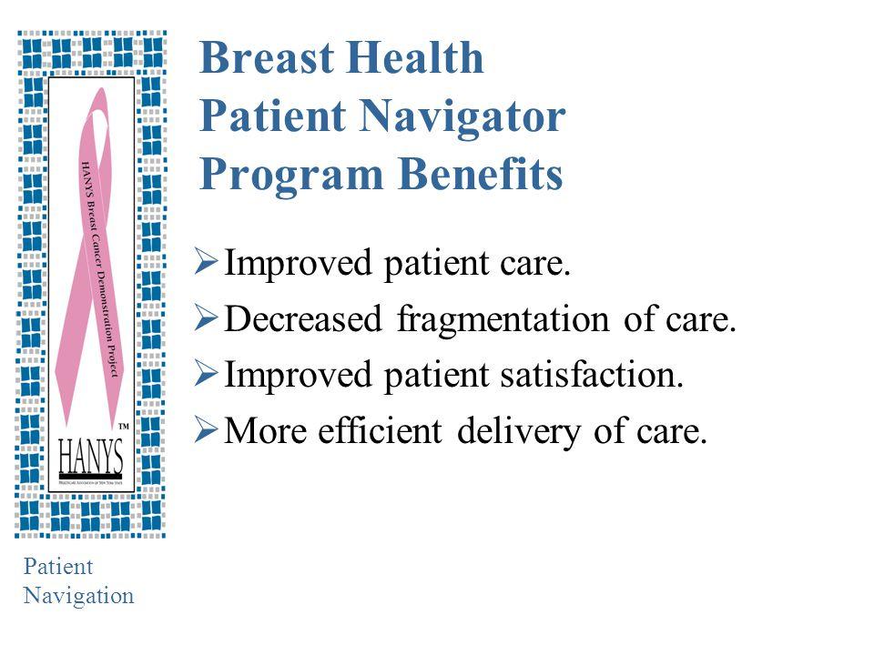Patient Navigation Breast Health Patient Navigator Program Benefits  Improved patient care.