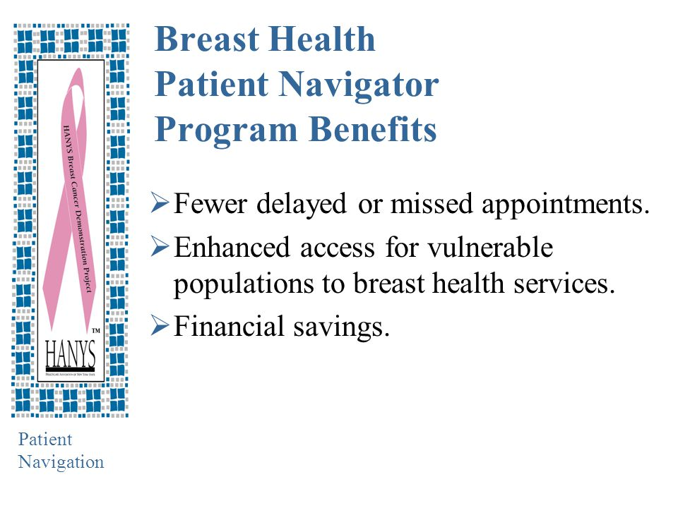 Patient Navigation Results Achieved in One Health Care Organization  99% of all clinic patients are scheduled for follow-up appointments.